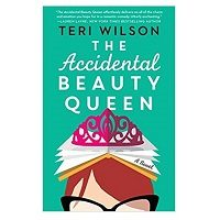 The Accidental Beauty Queen by Teri Wilson PDF