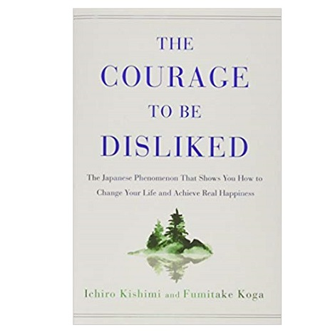 The Courage to Be Disliked by Ichiro Kishimi PDF