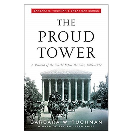 The Proud Tower by Barbara W. Tuchman PDF
