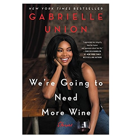 We're Going to Need More Wine by Gabrielle Union PDF