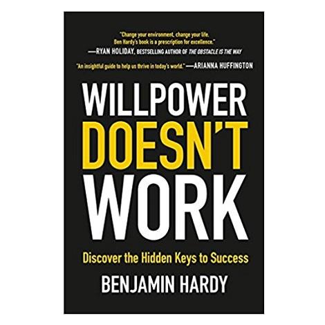 Willpower Doesn't Work by Benjamin Hardy PDF