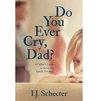 Do You Ever Cry, Dad by I.J. Schecter PDF