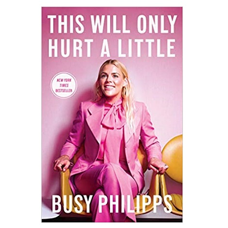This Will Only Hurt a Little by Busy Philipps ePub