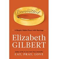 Download Committed by Elizabeth Gilbert PDF