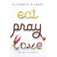 Download Eat, Pray, Love by Elizabeth Gilbert PDF
