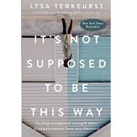 Download It's Not Supposed to Be This Way by LysaTerKeurst PDF