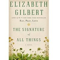 Download The Signature of All Things by Elizabeth Gilbert PDF