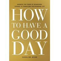 How to Have a Good Day by Caroline Webb PDF