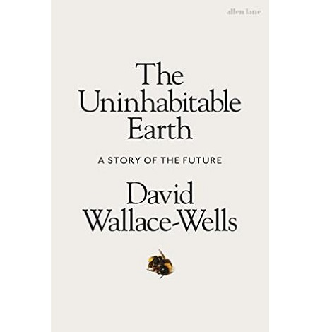 The Uninhabitable Earth by David Wallace-Wells PDF Free Download