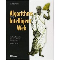 Algorithms of the Intelligent Web by Douglas Mcllwraith, Haralambos Marmanis, Dmitry Babenko PDF
