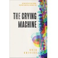 Download The Crying Machine by Greg Chivers PDF