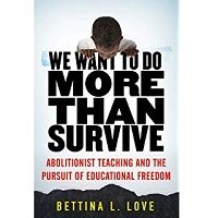 Download We Want to Do More Than Survive by Bettina Love Coates PDF