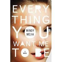 Everything You Want Me to Be by Mindy Mejia PDF