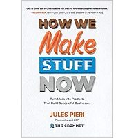 How We Make Stuff Now by Jules Pieri PDF