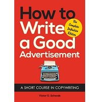 How to Write a Good Advertisement by Victor O. Schwab PDF