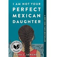 I Am Not Your Perfect Mexican Daughter by Erika L. Sanchez PDF