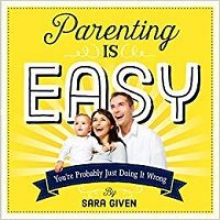 Parenting Is Easy by Sara Given PDF