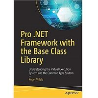 Pro .NET Framework with the Base Class Library by Roger Villela PDF