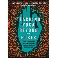 Teaching Yoga Beyond the Poses by Sage Rountree PDF