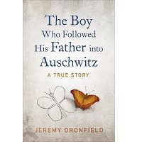 The Boy Who Followed His Father into Auschwitz by Jeremy Dronfield PDF