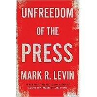 Unfreedom of the Press by Mark R. Levin PDF