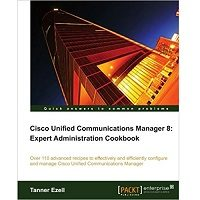 Cisco Unified Communications Manager 8: Expert Administration Cookbook by Tanner Ezell PDF