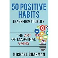 Positive Thinking: 50 Positive Habits to Transform your Life by Michael Chapman PDF Free Download
