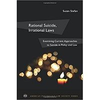 Rational Suicide, Irrational Laws: Examining Current Approaches to Suicide in Policy and Law (American Psychology-Law Society Series) by Susan Stefan PDF Free Download