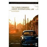 The Cuban Embargo under International Law by Nigel D. White Free Download