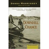 Downhill Chance: A Novel by Donna Morrissey Free Download