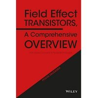Field Effect Transistors, A Comprehensive Overview: by Pouya Valizadeh