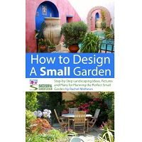 How to Design a Small Garden by Rachel Mathews Free Download