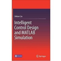 Intelligent Control Design and MATLAB Simulation by Jinkun Liu PDF Free Download