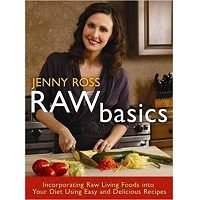 Raw Basics: Incorporating Raw Living Foods into Your Diet Using Easy and Delicious Recipes by Jenny Ross Free Download
