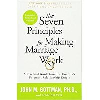 The Seven Principles for Making Marriage Work A Practical Guide from the Country's Foremost Relationship Expert by John Gottman PhD, Nan Silver PDF Free Download