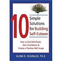 10 Simple Solutions for Building Self-Esteem by Glenn R. Schiraldi PhD PDF Book Free Download