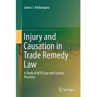 ``Injury and Causation in Trade Remedy Law: A Study of WTO Law and Country Practices by James J. Nedumpara Free Download