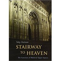 Stairway to Heaven The Functions of Medieval Upper Spaces by Toby Huitson Free Download