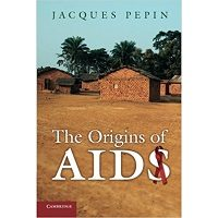 The Origins of AIDS by Jacques Pepin PDF Book Free Download