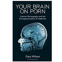 Your Brain on Porn by Gary Wilson PDF Download