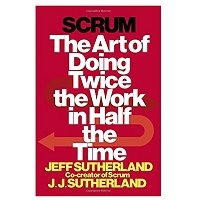 Scrum The Art of Doing Twice the Work in Half the Time by Jeff Sutherland PDF Free Download