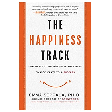 The Happiness Track by Emma Seppala PDF Download