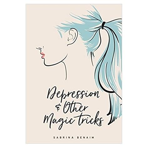 PDF Depression & Other Magic Tricks by Sabrina Benaim Download