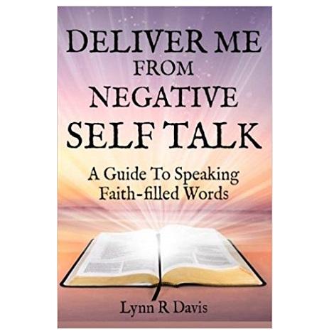 Deliver Me From Negative Self Talk by Lynn R Davis