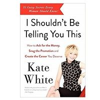 I Shouldn't Be Telling You This by Kate White PDF