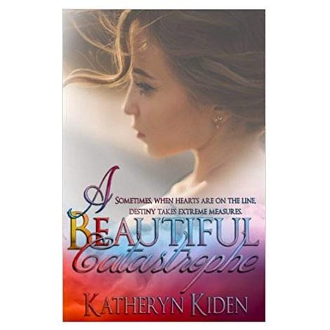 A Beautiful Catastrophe by Katheryn Kiden