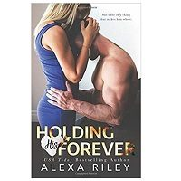 Holding His Forever by Alexa Riley PDF