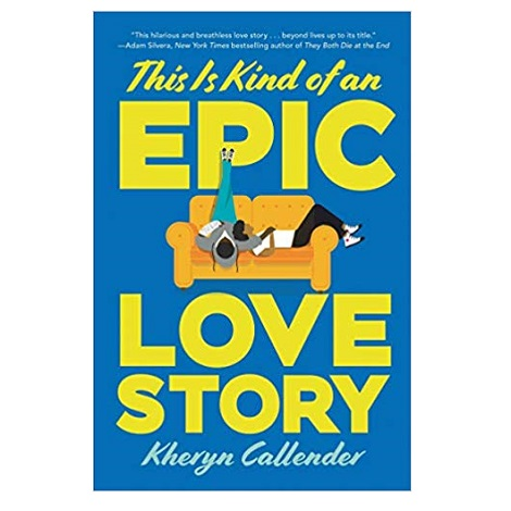 This Is Kind of an Epic Love Story by Kheryn Callender PDF Download