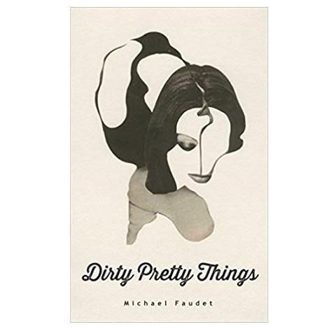 Dirty Pretty Things by Michael Faudet PDF