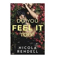 Do You Feel It Too? by Nicola Rendell PDF
